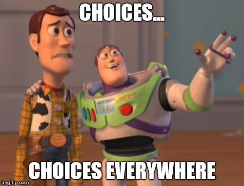 Choices…Choices Everywhere